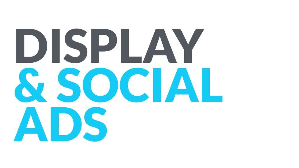 DISPLAY & SOCIAL ADS