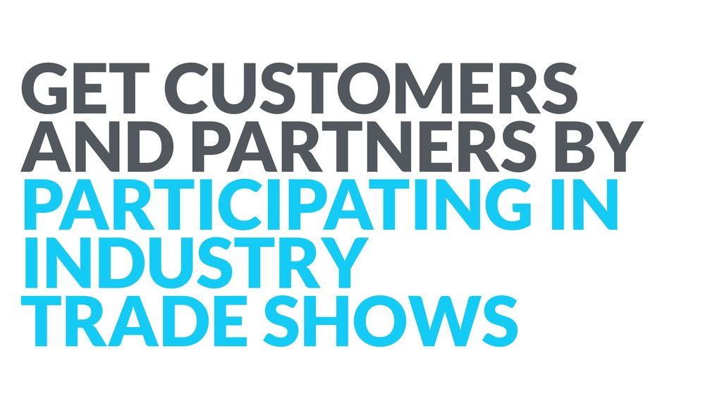 GET CUSTOMERS AND PARTNERS BY PARTICIPATING IN ...