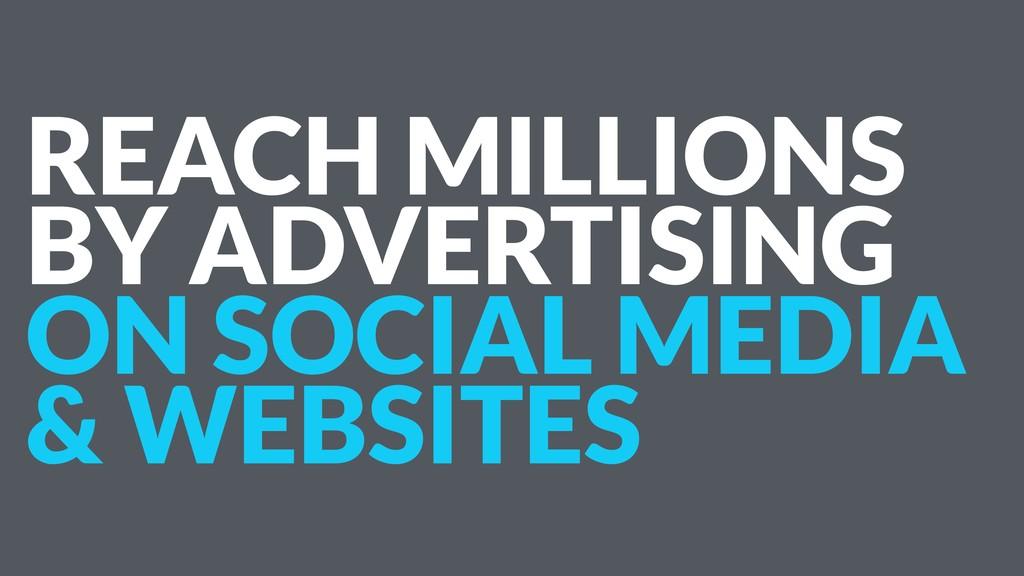 REACH MILLIONS BY ADVERTISING ON SOCIAL MEDIA &...