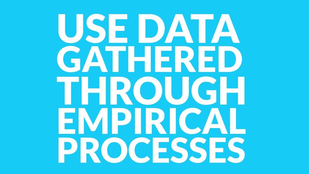 USE DATA GATHERED THROUGH EMPIRICAL PROCESSES