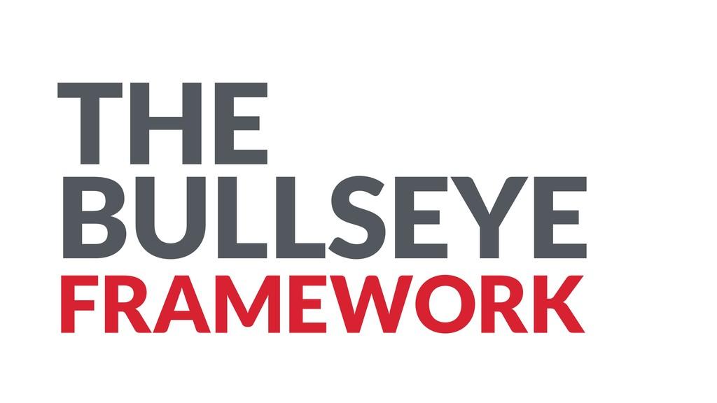 THE BULLSEYE FRAMEWORK