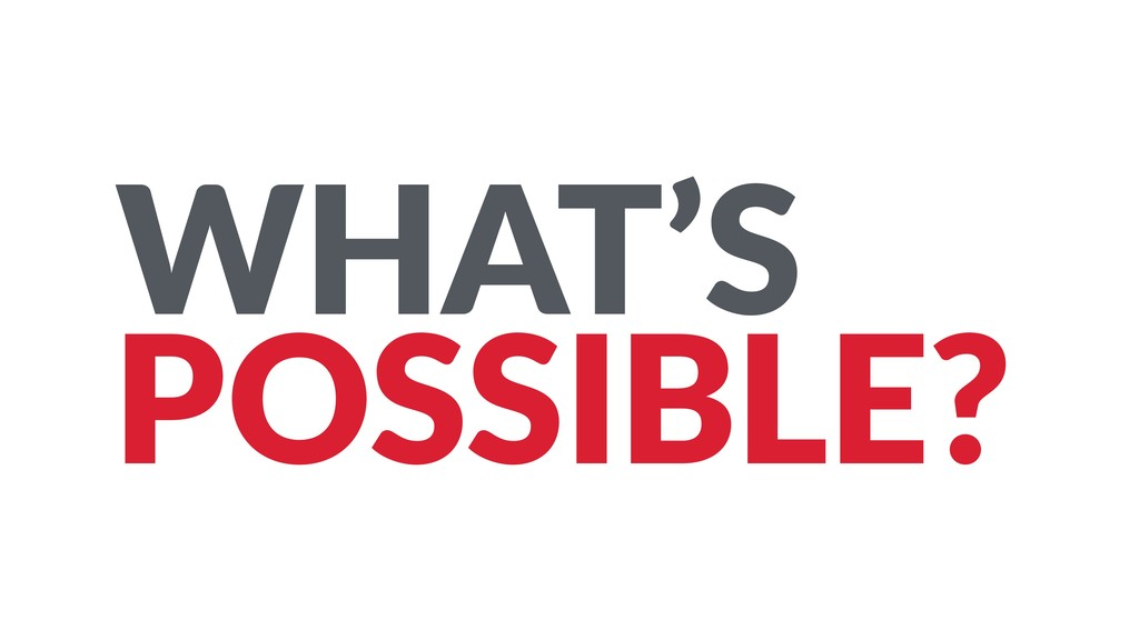 WHAT'S POSSIBLE?