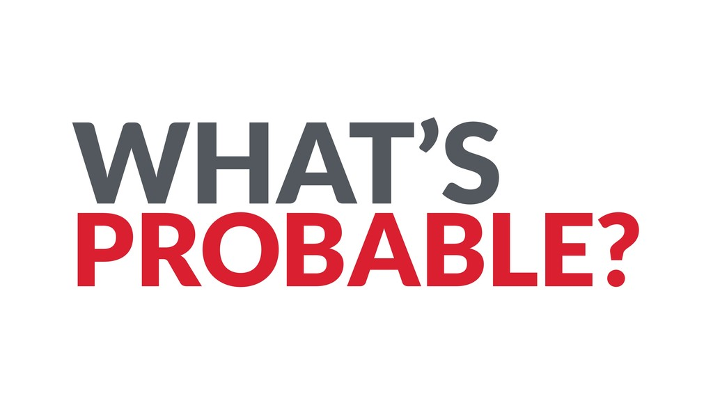 WHAT'S PROBABLE?