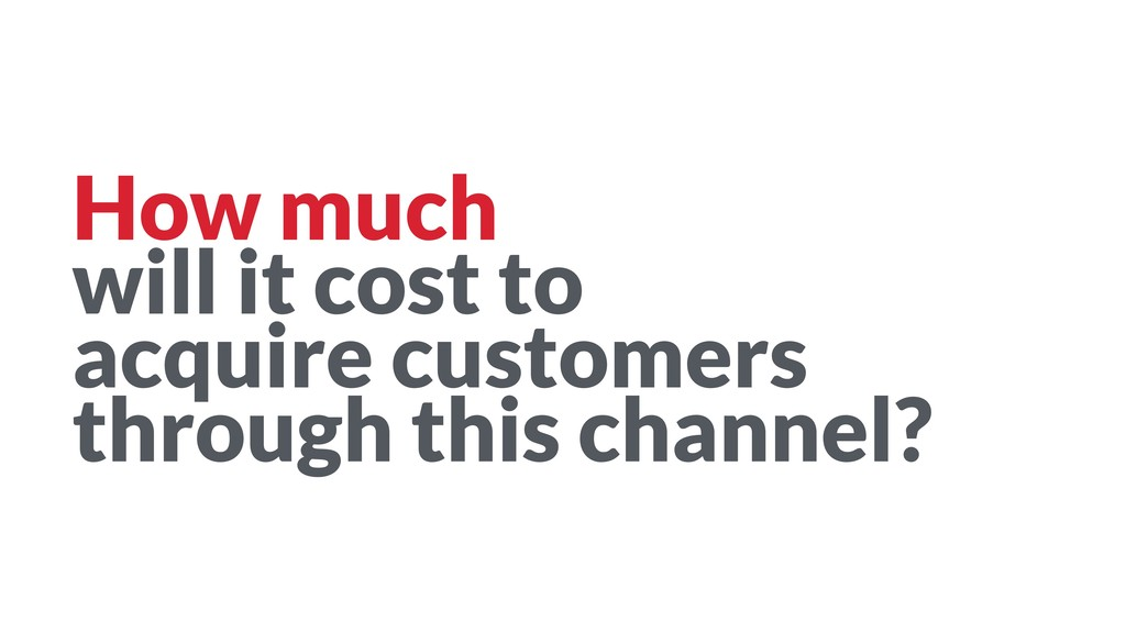 How much  will it cost to  acquire customers ...