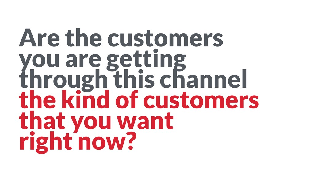 Are the customers you are getting through thi...