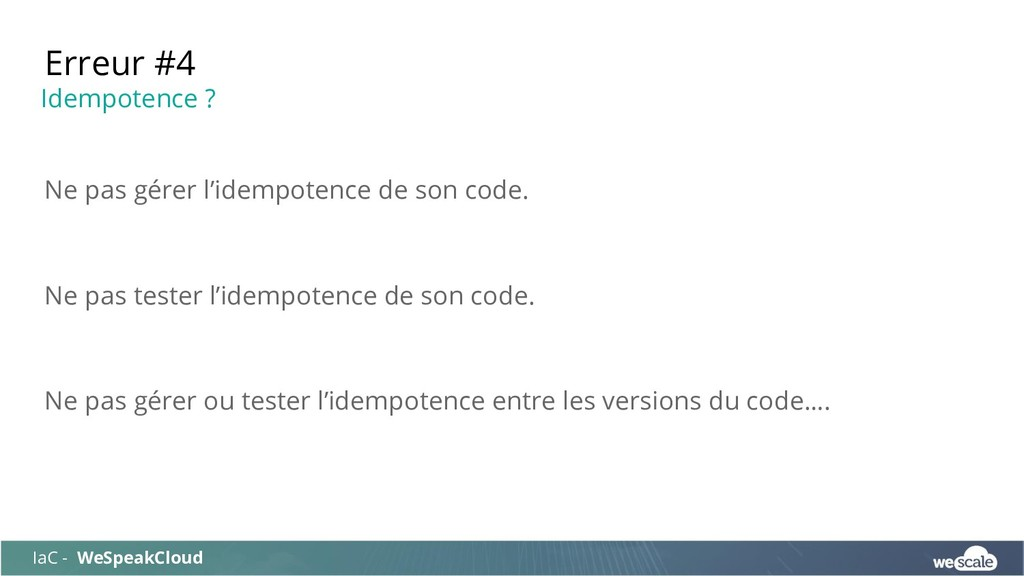 Ne pas gérer l'idempotence de son code. Ne pas ...