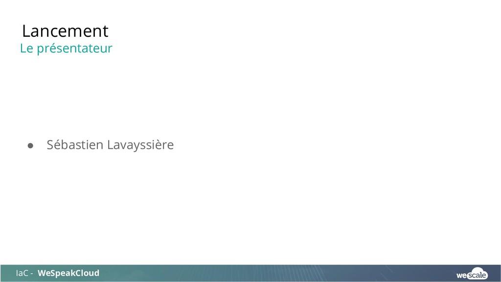 ● Sébastien Lavayssière Lancement IaC - WeSpeak...