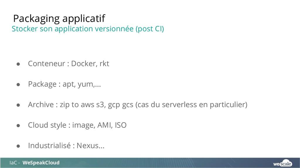 ● Conteneur : Docker, rkt ● Package : apt, yum,...