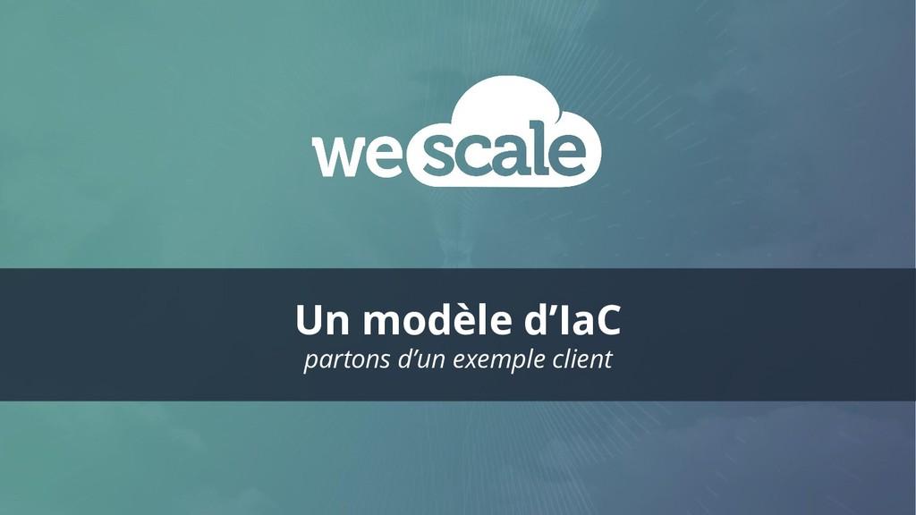 Un modèle d'IaC partons d'un exemple client