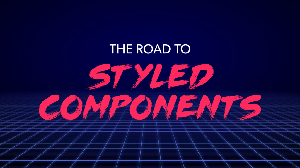 st yle d component s THE ROAD TO