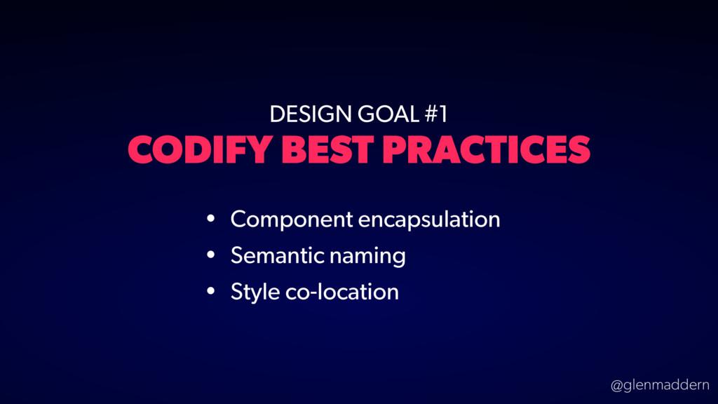 @glenmaddern DESIGN GOAL #1 CODIFY BEST PRACTIC...