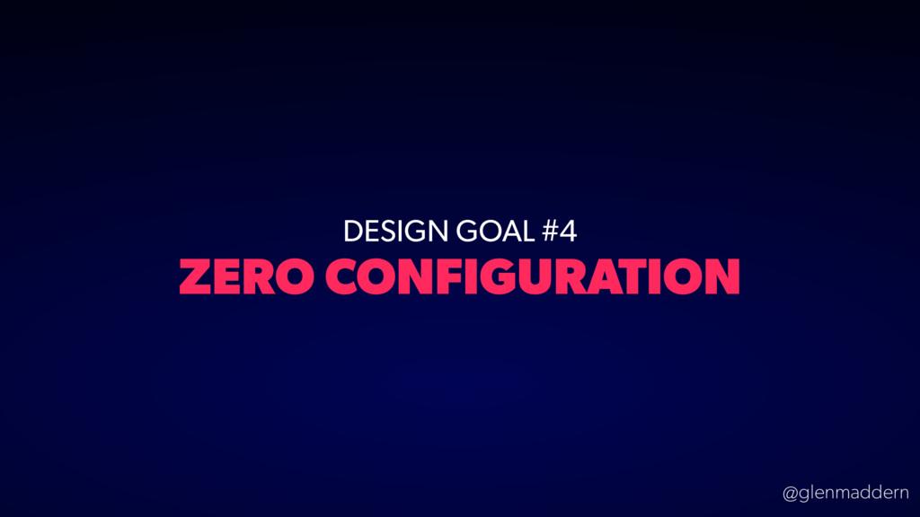 @glenmaddern DESIGN GOAL #4 ZERO CONFIGURATION