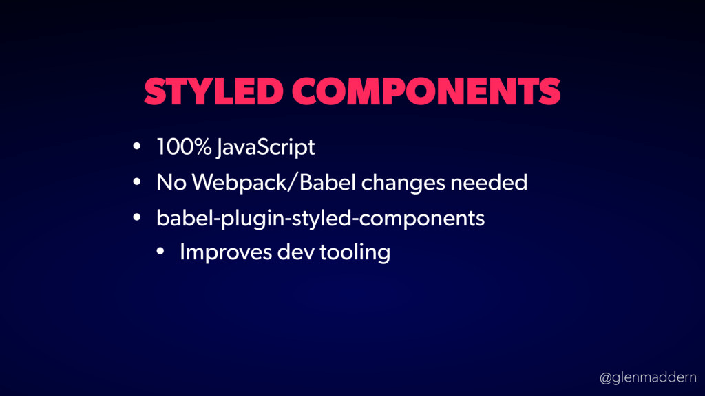 @glenmaddern STYLED COMPONENTS • 100% JavaScrip...