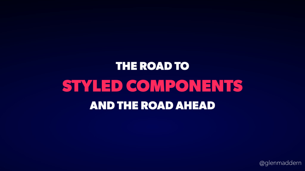 @glenmaddern STYLED COMPONENTS AND THE ROAD AHE...