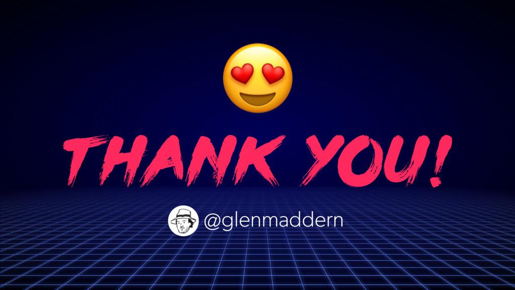 t hank you!  @glenmaddern