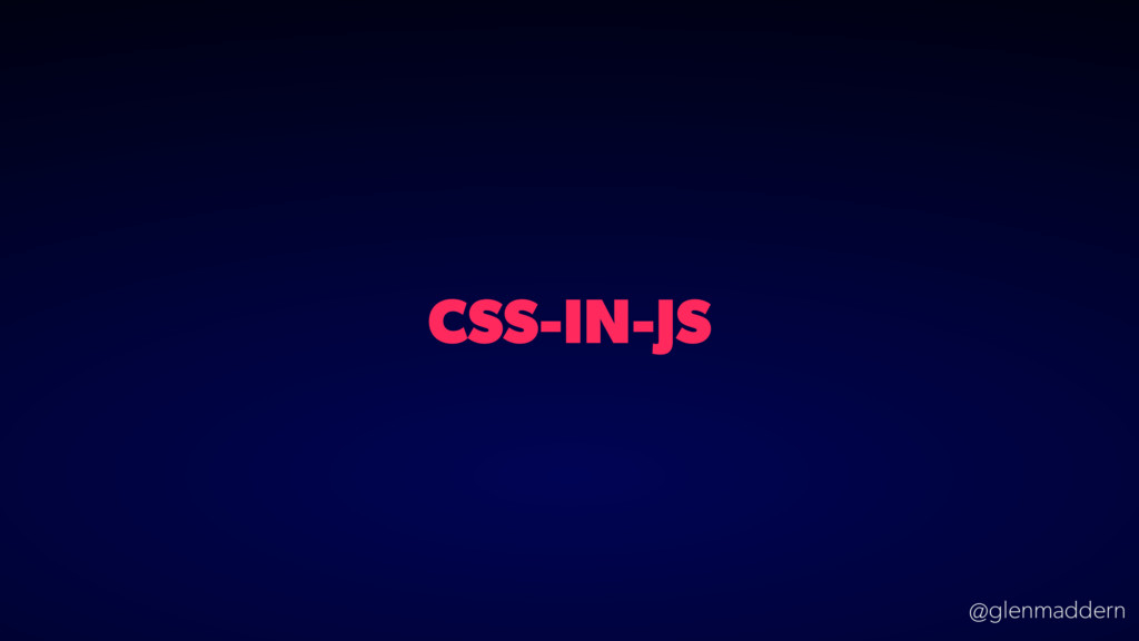 @glenmaddern CSS-IN-JS