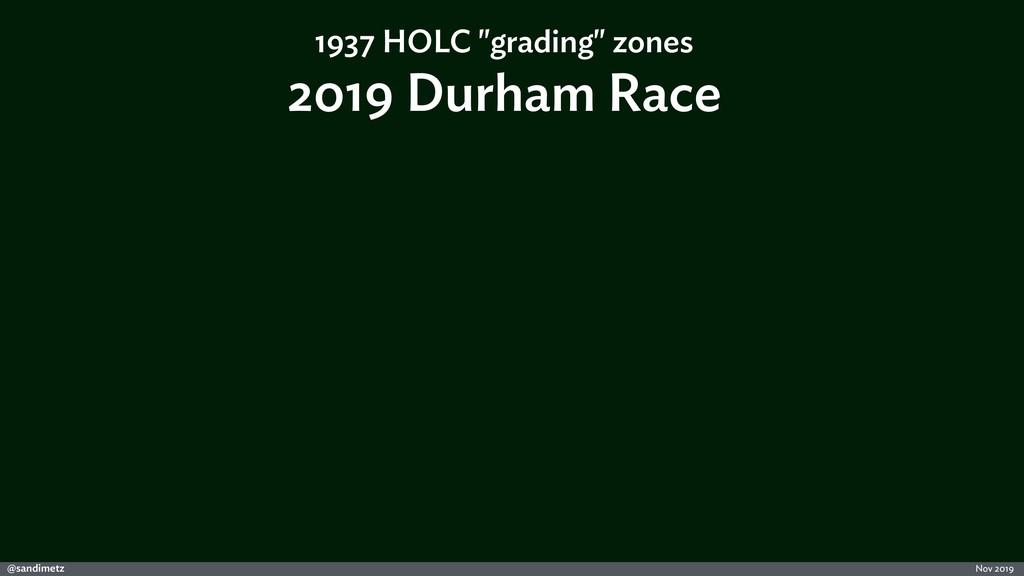 @sandimetz Nov 2019 2019 Durham Race 1937 HOLC ...