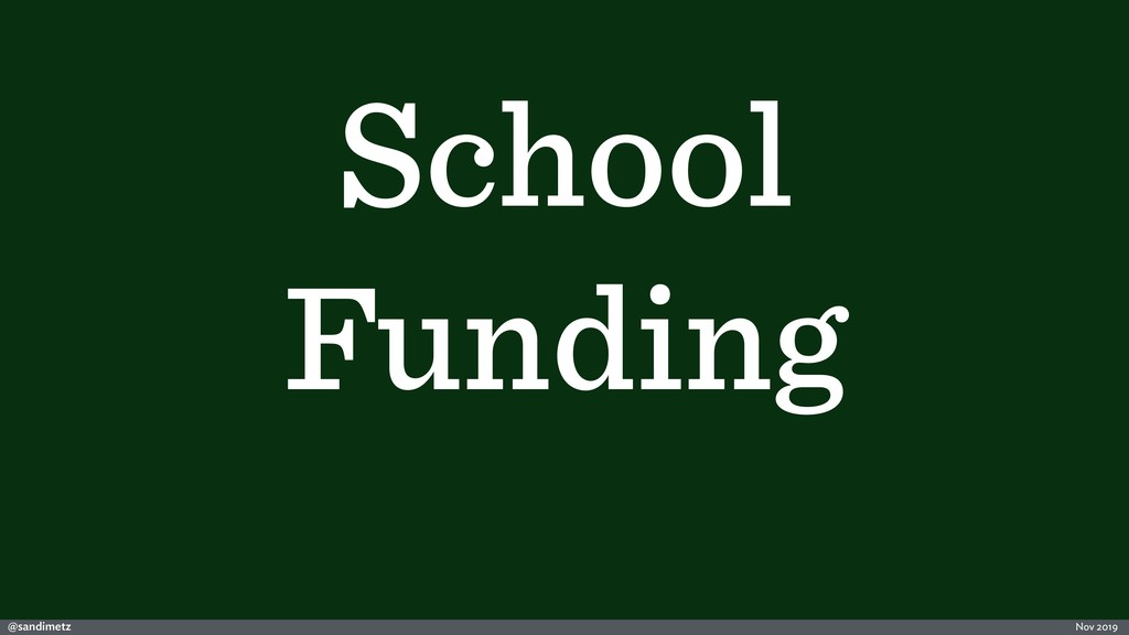 @sandimetz Nov 2019 School Funding