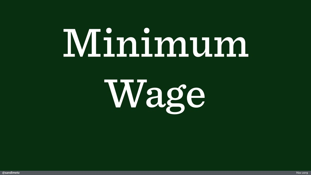 @sandimetz Nov 2019 Minimum Wage