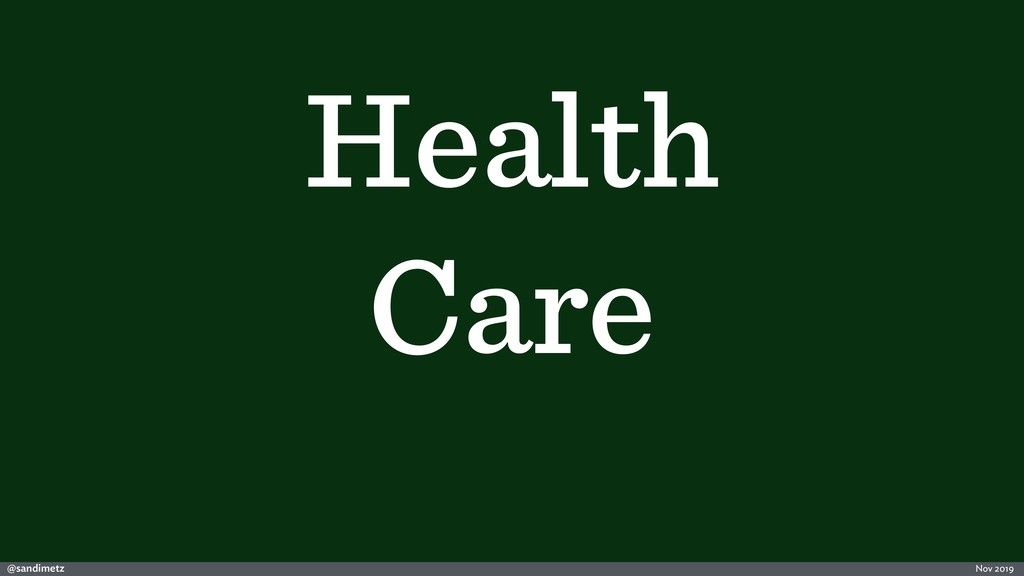@sandimetz Nov 2019 Health Care