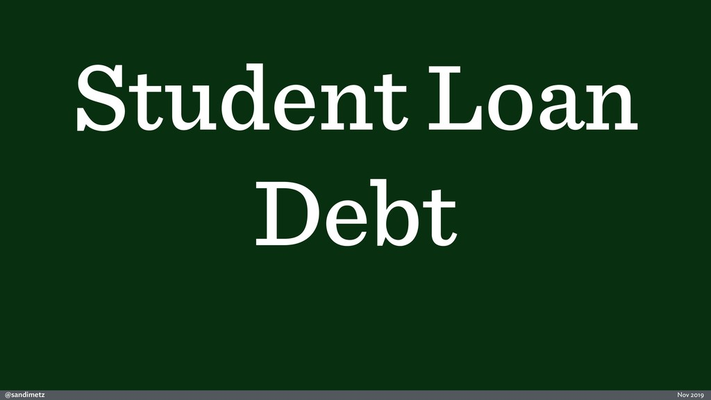 @sandimetz Nov 2019 Student Loan Debt