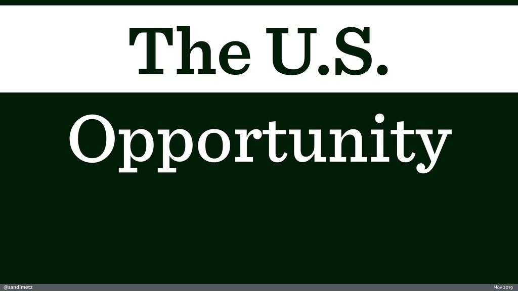 @sandimetz Nov 2019 The U.S. Opportunity