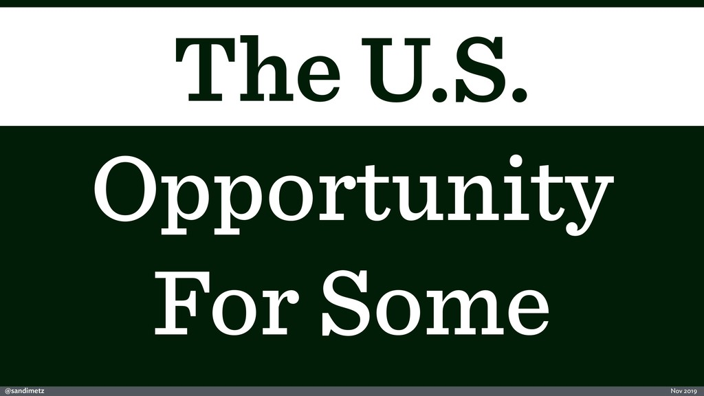 @sandimetz Nov 2019 The U.S. For Some Opportuni...