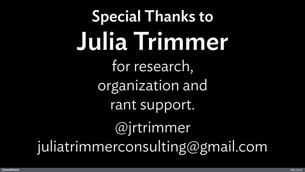 @sandimetz Nov 2019 Special Thanks to Julia Tri...