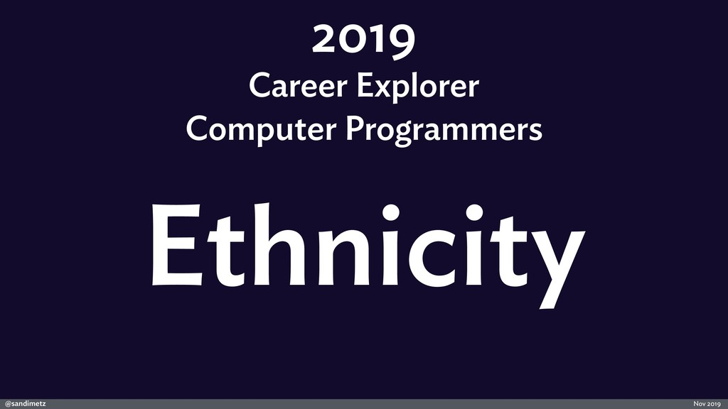@sandimetz Nov 2019 2019 Career Explorer Ethnic...