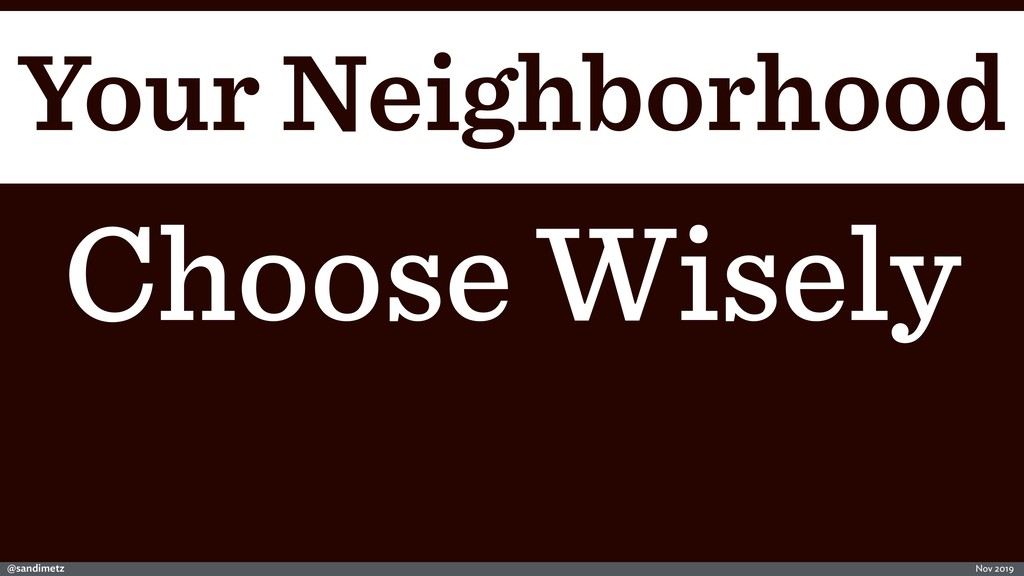 @sandimetz Nov 2019 Your Neighborhood Choose Wi...