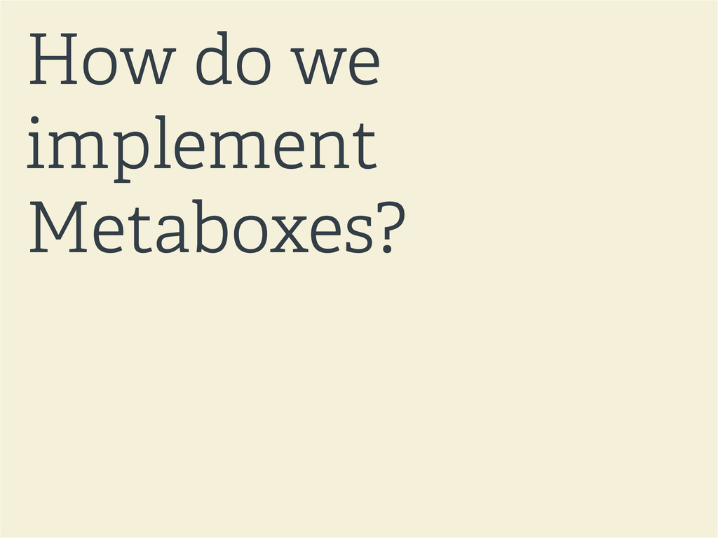How do we implement Metaboxes?