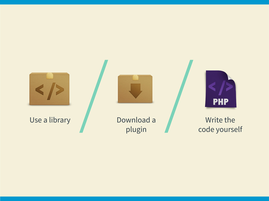 Use a library Download a plugin Write the code ...