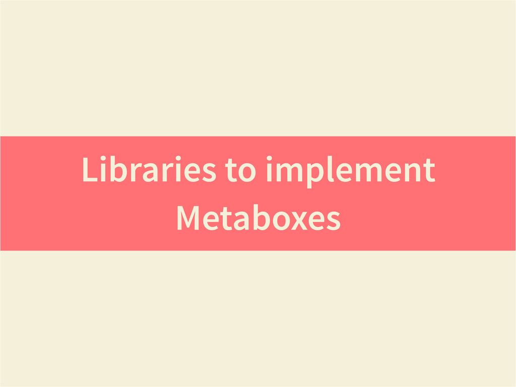 Libraries to implement Metaboxes