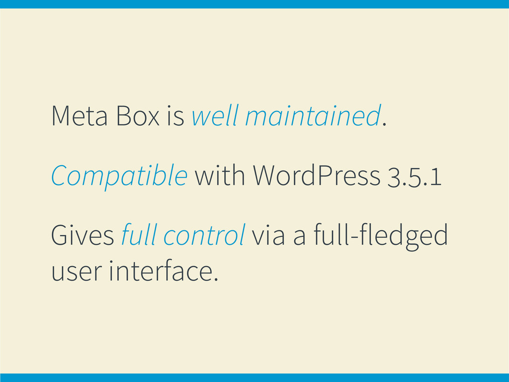 Meta Box is well maintained. Compatible with Wo...