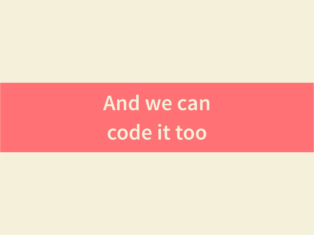 And we can code it too