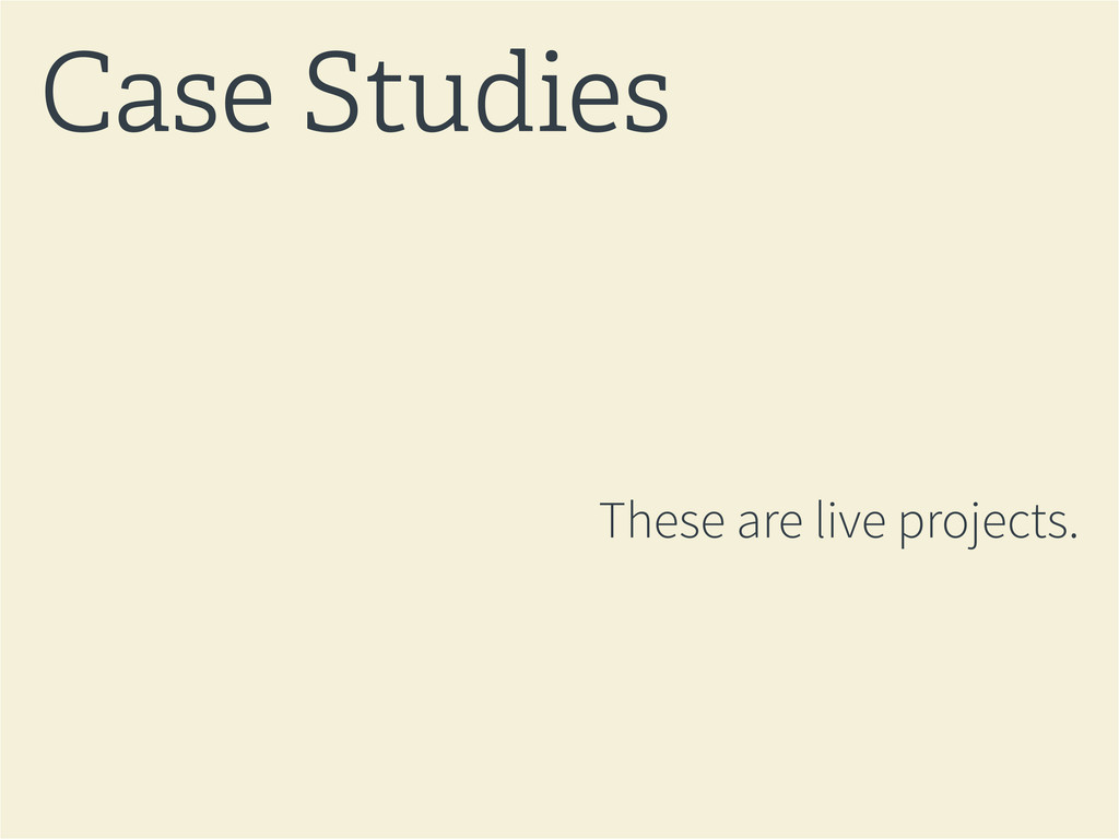 These are live projects. Case Studies