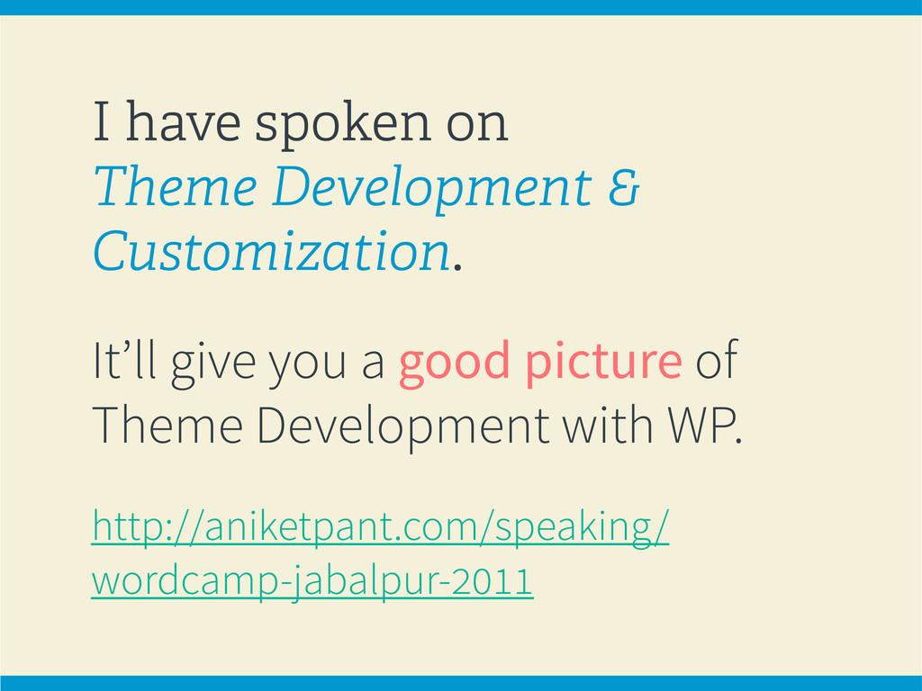 I have spoken on Theme Development & Customizat...