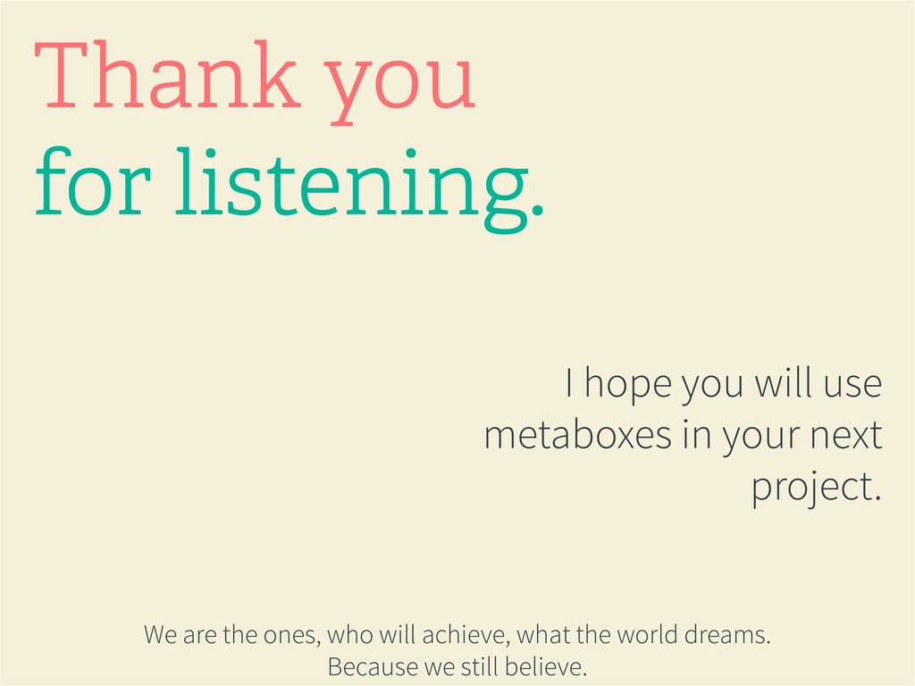 I hope you will use metaboxes in your next proj...