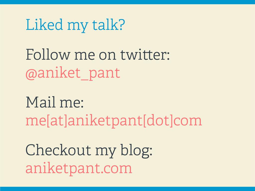 Liked my talk? Follow me on twitter: @aniket_pa...