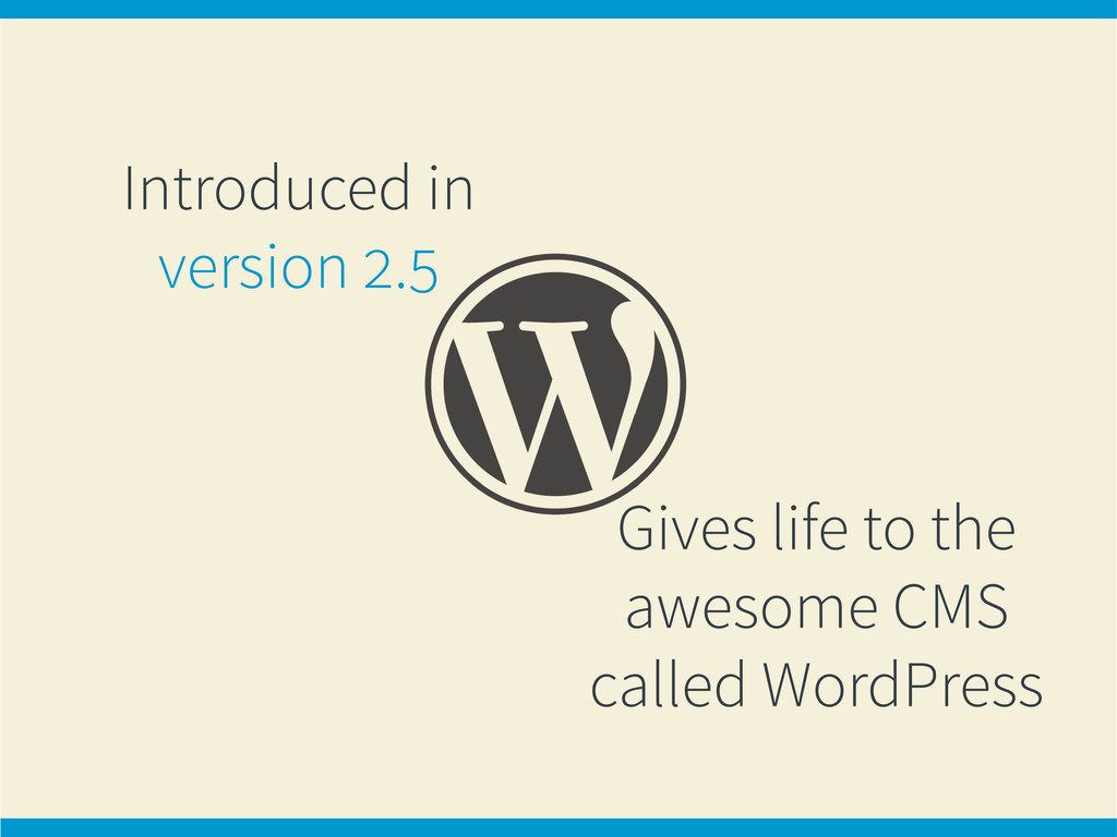 Introduced in version 2.5 Gives life to the awe...
