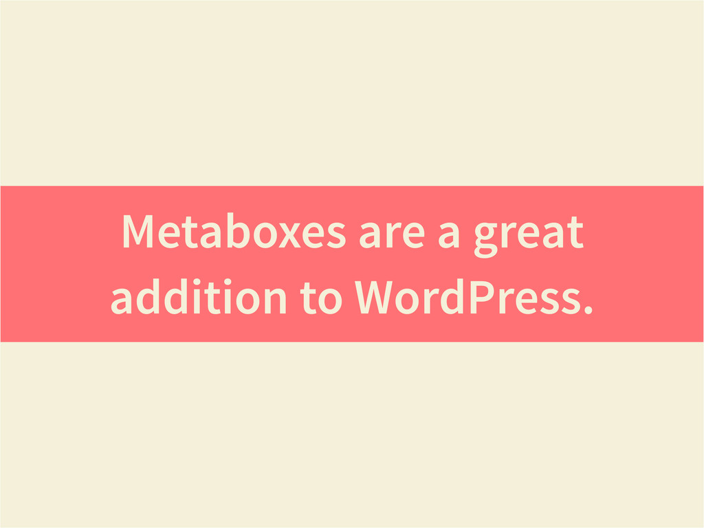Metaboxes are a great addition to WordPress.