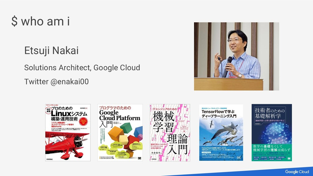 Etsuji Nakai Solutions Architect, Google Cloud ...