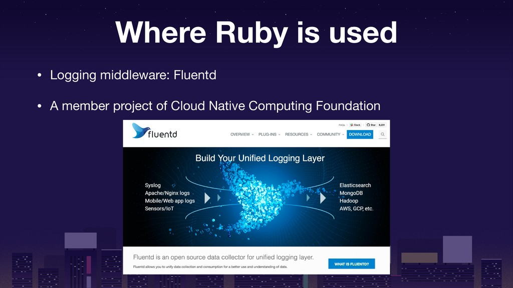 Where Ruby is used • Logging middleware: Fluent...
