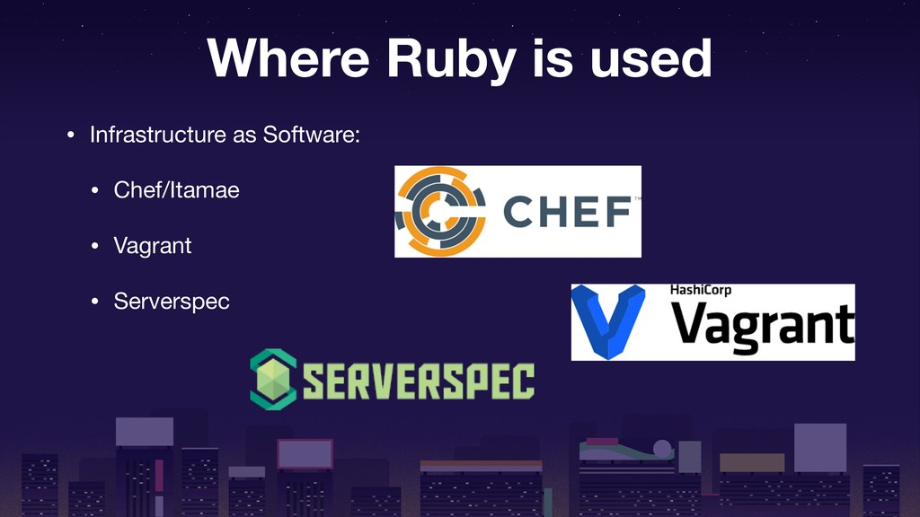 Where Ruby is used • Infrastructure as Software...