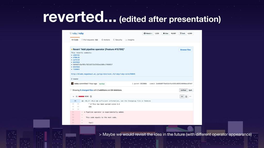 reverted... (edited after presentation) > Maybe...