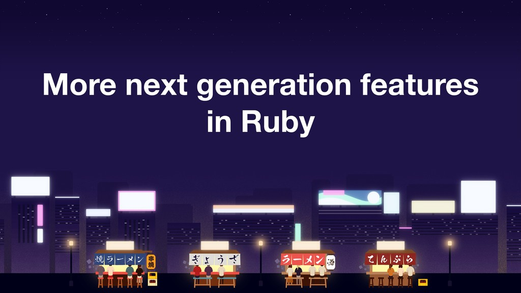 More next generation features in Ruby