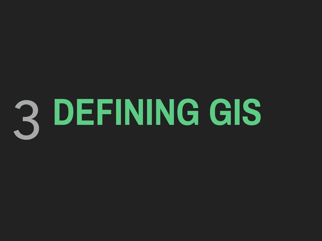 DEFINING GIS 3