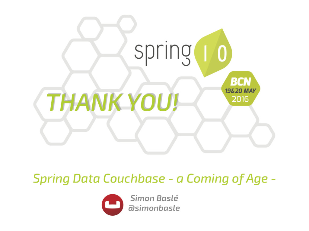 THANK YOU! Spring Data Couchbase - a Coming of ...