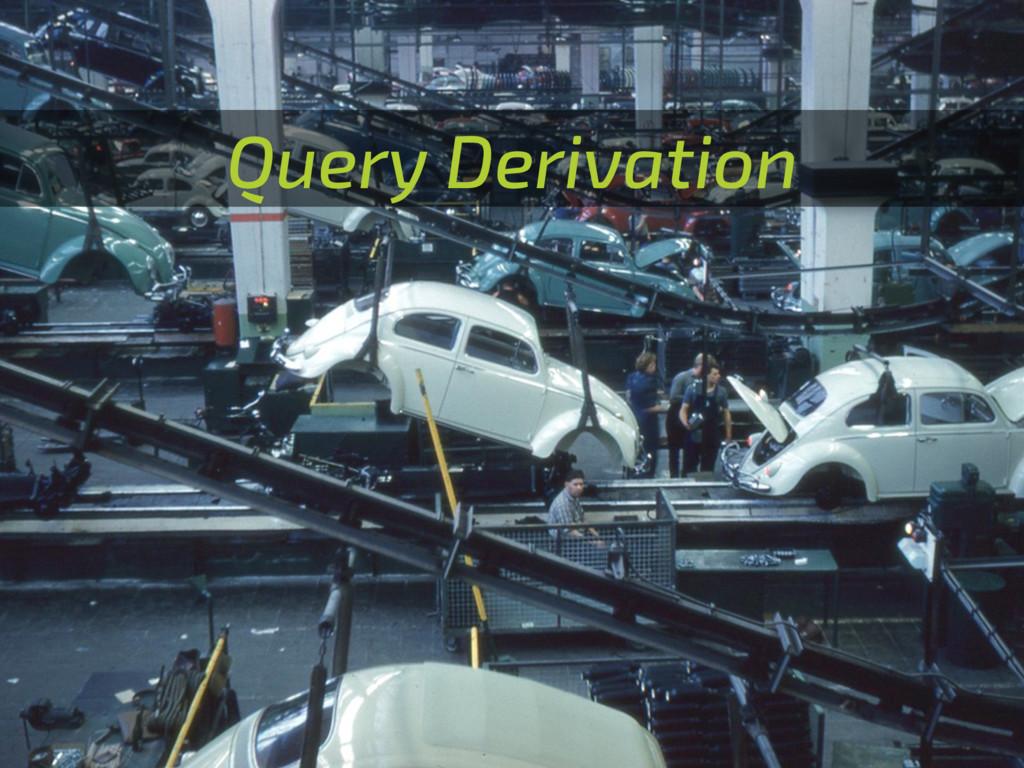 Query Derivation