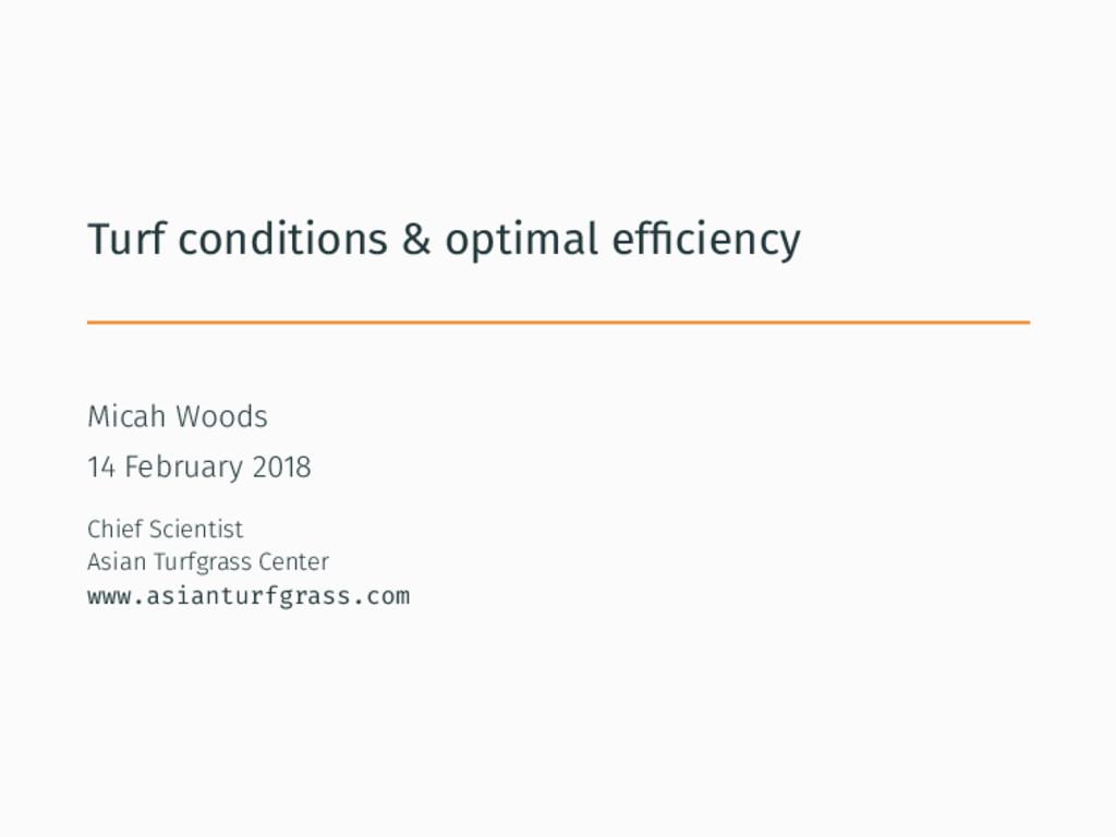 Turf conditions & optimal efficiency Micah Woods...